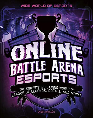 Online Battle Arena Esports: The Competitive Gaming World of League of Legends, Dota 2, and More! (Wide World of Esports) (2 Super Nintendo Mortal Kombat)