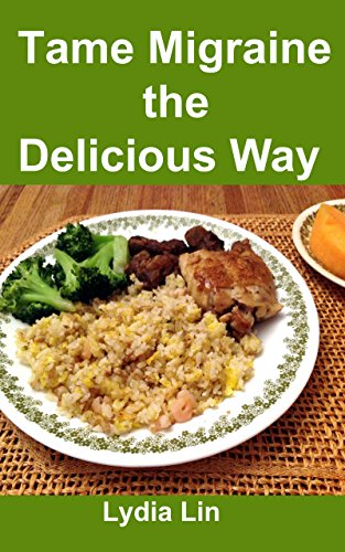 Tame Migraine the Delicious Way: A Cookbook with Diet Suggestions for Migraineurs