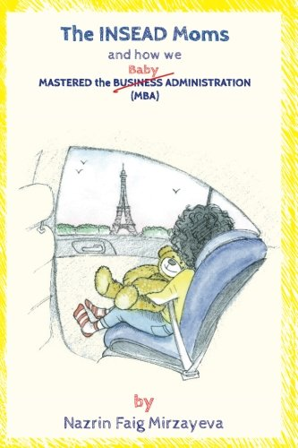 The INSEAD Moms and How We Mastered the Baby Administration ebook