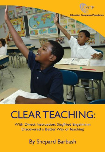 Clear Teaching: With Direct Instruction, Siegfried Engelmann Discovered a Better Way of Teaching