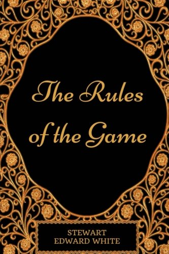 Download The Rules of the Game: By Stewart Edward White - Illustrated PDF