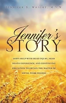 JENNIFER'S STORY-GOD'S HELP WITH HEAD INJURY, NEAR DEATH