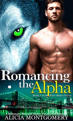 Blackstone Pin - Romancing the Alpha: Book 3 of the True Mates Series: A Billionaire Werewolf Shifter Paranormal Romance
