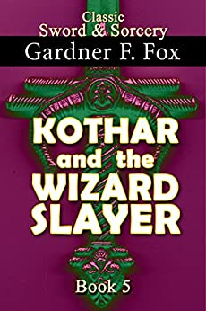 Kothar and the Wizard Slayer Book #5 (Sword & Sorcery) by [Fox, Gardner Francis]