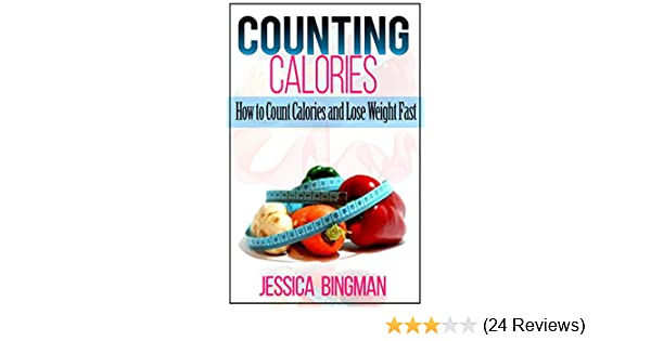Counting Calories How To Count Calories And Lose Weight Fast Low
