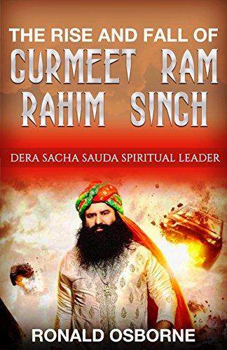 The Rise and Fall of Gurmeet Ram Rahim Singh: Dera Sacha Sauda Spiritual Leader