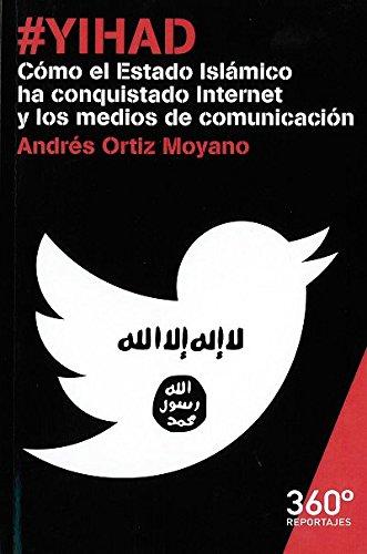 #Yihad. Cómo El Estado Islámico Ha Conquistado Internet Y Los Medios De Comunica (Reportajes 360º) Tapa blanda – 17 dic 2015 Andrés Ortiz Moyano Editorial UOC S.L. 8490649715