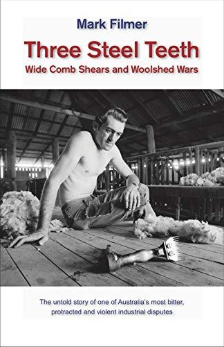 Three Steel Teeth: Wide Comb Shears and Woolshed Wars por Mark Filmer