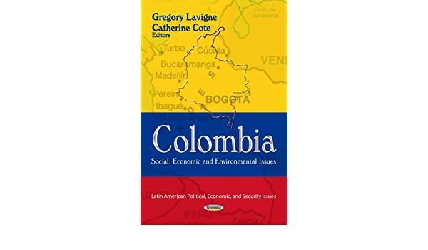 Colombia: Social, Economic and Environmental Issues (Latin American Political, Economic, and Security Issues): Gregory Lavigne, Catherine Cote: ...