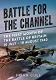 Battle for the Channel: The First Month of the Battle of Britain, 10 July-10 August 1940