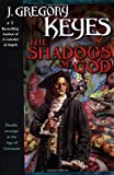 The Shadows of God, J. Gregory Keyes, 034543904X
