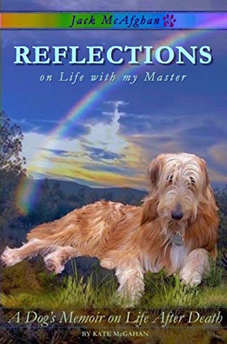 Jack McAfghan: Reflections: A Dog's Memoir on Life After Death (Jack McAfghan Pet Loss Trilogy Book 1) (No Doubt Losing My Best Friend)