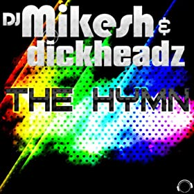 DJ Mikesh & Dickheadz-The Hymn