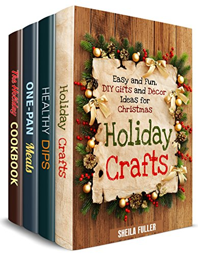 Holiday Meals and Crafts Box Set (4 in 1): Amazing Christmas, Thanksgiving Recipes Plus Christmas Decor and Present Ideas (Holiday Recipes) by [Fuller, Sheila, Preston, Mindy]