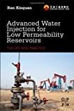 Advanced Water Injection for Low Permeability Reservoirs: Theory and Practice, Ran Xinquan, 0123970318
