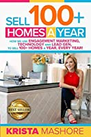 Sell 100+ Homes A Year: How We Use Engagement Marketing, Technology and Lead Gen to Sell 100+ Homes A Year, Every Year!