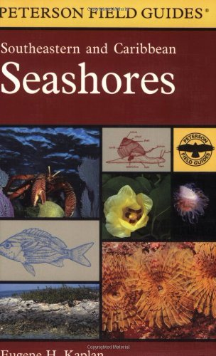 A Field Guide to Southeastern and Caribbean Seashores: Cape Hatteras to the Gulf Coast, Florida, and the Caribbean (Peterson Field Guides) by Eugene H. Kaplan - Shopping Mall Jupiter Florida