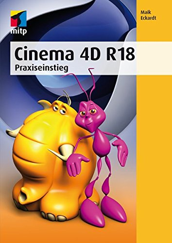 Cinema 4D R18: Praxiseinstieg (mitp Professional)