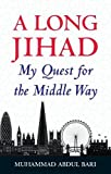 A Long Jihad: My Quest for the Middle Way