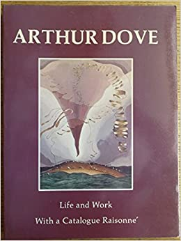 arthur dove life and work with a catalogue raisonne an american art journal kennedy galleries book