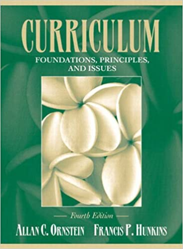 Curriculum: foundations, principles, and issues 4th edition.