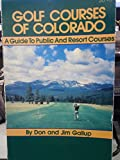 Golf Courses of Colorado: A Guide to Public and Resort Courses