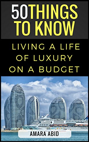 50 Things to Know About Living a Life of Luxury on a Budget: Simple Tips to Spend Less