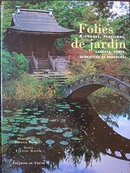 Folies de jardin : Kiosques, pavillons, cabanes, ponts, gloriettes et pergolas...