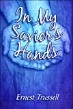 In My Savior's Hands, Ernest Trussell, 1606725262