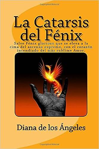 La Catarsis del Fénix: Salve Fénix glorioso que se eleva a la cima del ascenso supremo, con el corazón incendiado del más sublime Amor.