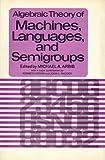 Algebraic Theory of Machines, Languages and Semigroups, Michael A. Arbib, 0120590506