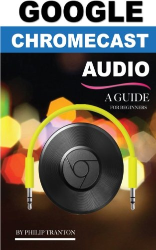 Google Chromecast Audio (Booklet): A Guide for Beginners pdf