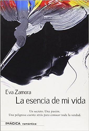 La esencia de mi vida (Imágica Romántica): Amazon.es: Eva Zamora Zamora: Libros