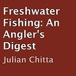 Freshwater Fishing: An Angler's Digest | Julian Chitta