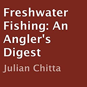 Freshwater Fishing: An Angler's Digest Audiobook