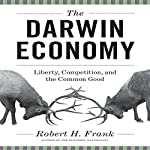 The Darwin Economy: Liberty, Competition, and the Common Good | Robert H Frank