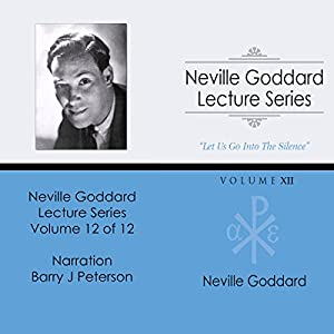 Neville Goddard Lecture Series, Volume XII Audiobook