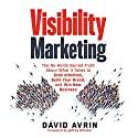 Visibility Marketing: The No-Holds-Barred Truth About What It Takes to Grab Attention, Build Your Brand, and Win New Business Audiobook by David Avrin, Jeffrey Gitomer - foreword Narrated by David Avrin