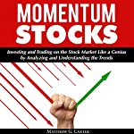 Momentum Stocks: Investing and Trading on the Stock Market like a Genius by Analyzing and Understanding the Trends | Matthew G. Carter