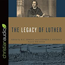 The Legacy of Luther Audiobook by R. C. Sproul, Stephen J. Nichols Narrated by Bob Souer