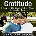 Gratitude: How to Be Grateful in Your Everyday Life Audiobook by Clayton Geoffreys Narrated by David Wayne Brock