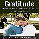 Gratitude: How to Be Grateful in Your Everyday Life | Clayton Geoffreys