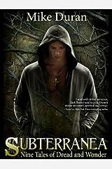 Subterranea: Nine Tales of Dread and Wonder Kindle Edition