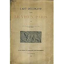 L'Art décoratif dans le Vieux Paris. Par A; de Champeaux conservateur de la Bibliothèque de l'Union centrale des Arts décoratifs.