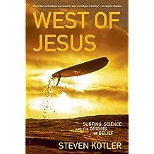 West of Jesus: Surfing, Science, and the Origins of Belief by Steven Kotler (2007-05-29)