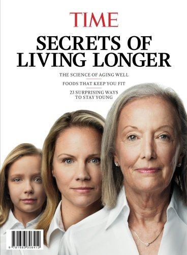 TIME The Secrets of Living Longer: The Science of Aging Well - Foods That Keep You Fit - 23 Surprising Ways to Stay Young [The Editors Of TIME] (Tapa Blanda)