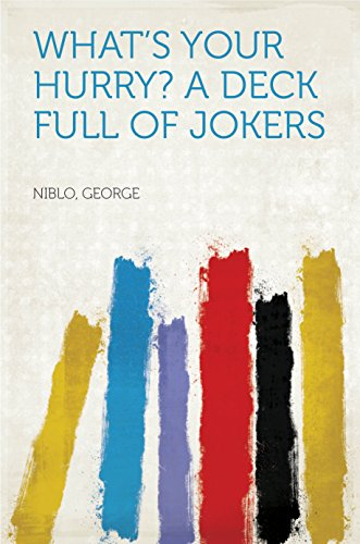 Whats your hurry?        A deck full of jokers