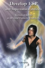 Develop ESP and Supernatural Abilities: Technical Guide in Oriental Esoteric Traditions Paperback