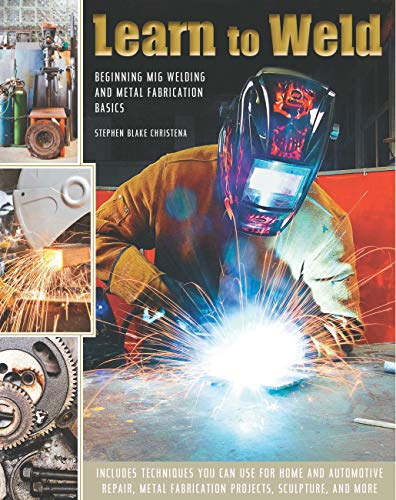 Learn to Weld: Beginning MIG Welding and Metal Fabrication Basics Hardcover – Illustrated, October 10, 2014