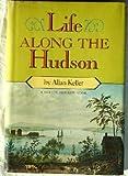 Life Along the Hudson, Allan Keller, 0912882204